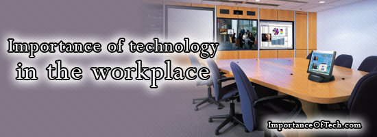Importance of technology at workplace