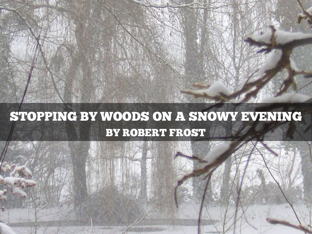 an analysis of the stopping by the woods on a snowy evening by robert frost Analysis of stopping by woods on a snowy evening by robert frost stopping by woods on a snowy evening is a poem that works on so many levels this poem uses all sorts of literary tools to convey deeper meanings.