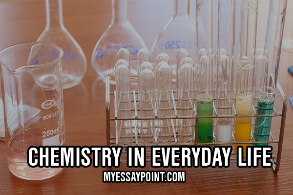 use of chemistry in daily life essay Before understanding the importance of chemistry in general it is essay on the importance of chemistry and the products you use in daily life such as.