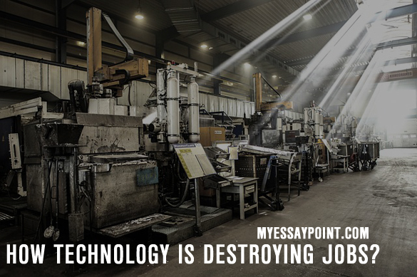 How technology is destroying jobs? | My Essay Point