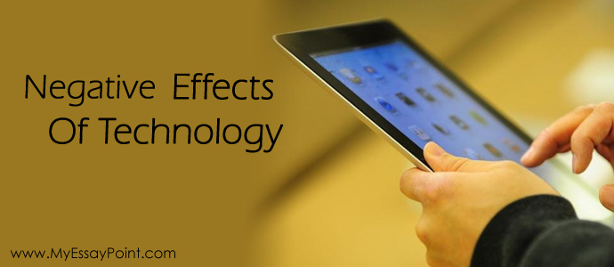 the positive and negative effects of technology essay Free effects of technology papers,  positive and negative effects of technology on  modern technology and it's effects - argumentative essay in our.