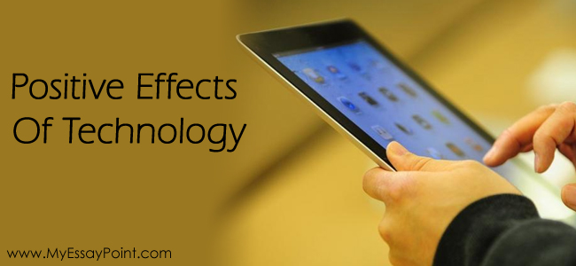 Positive Effects Of Technology On Our Lives
