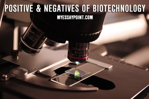 positive and negative of biotechnology