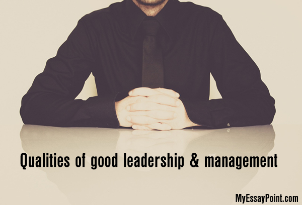 qualities of a good leadership and management my essay point integrity