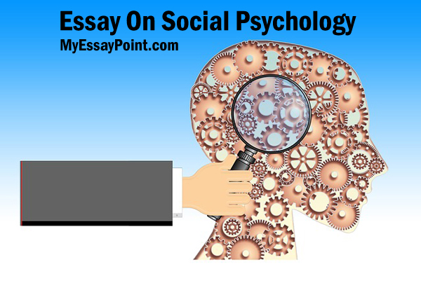 essays social psychology In this essay we will discuss about social psychology after reading this essay you will learn about: 1 historical background of social psychology 2 definition of social psychology 3 field, scope, aim and problems 4 relationship with other sciences 5 applying social psychology 6 status of social psychology in india.