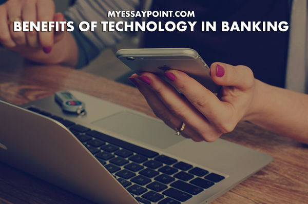 the benefits of technology in banking my essay point technology benefits banking