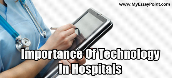 importance of technology in hospitals my essay point technology importance in hospitals