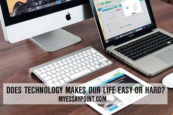 technology makes life hard or easy