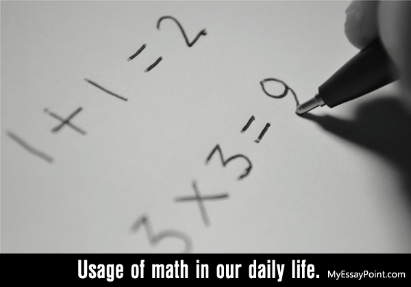 how do we use math in everyday life essay Usefullness of mathematics in everyday life essay or you may find yourself wondering what use we have for some of the knowledge we obtain from math class in school.