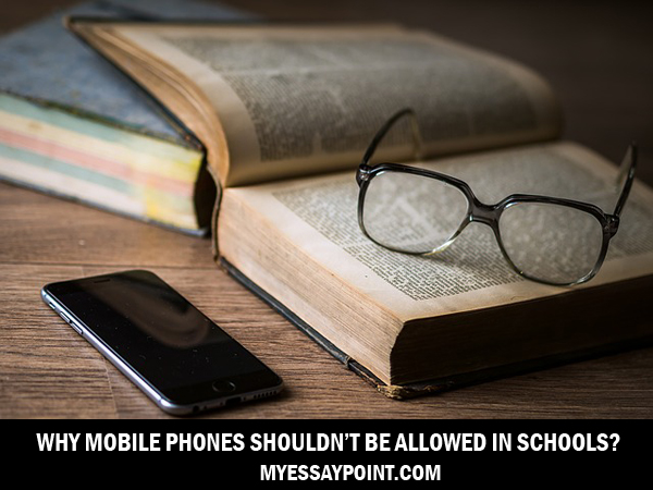 mobile phones should not be banned in schools essay An essay on whether children should be allowed to and the addiction of mobile phones only avoiding children to be affected in school is not.